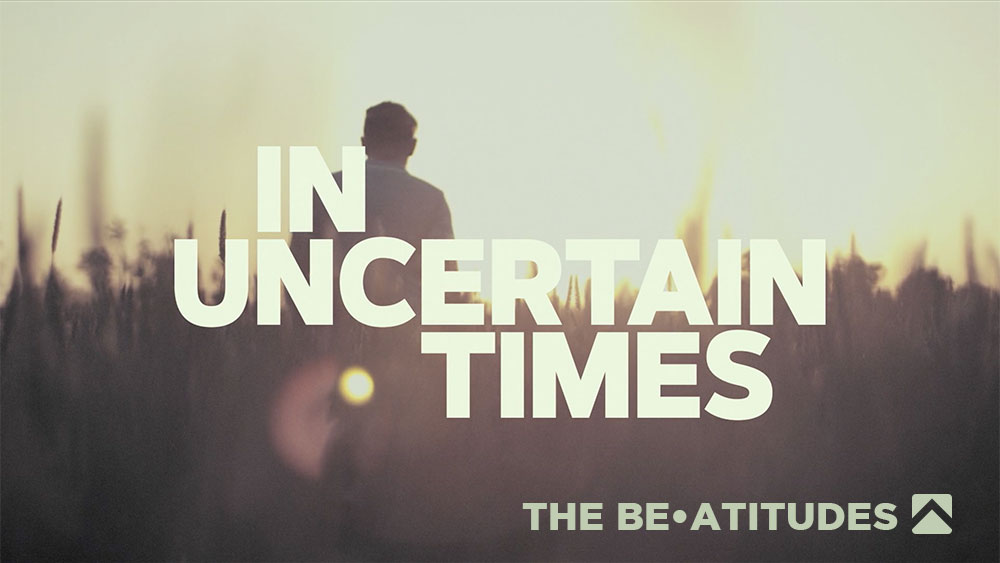 The Beatitudes: In Uncertain Times