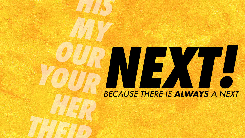 Next! Because there is always a next
